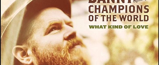 Danny & The Champions Of The World – What Kind Of Love