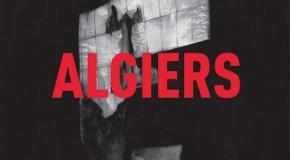4 Real: Algiers Drop 'Algiers' On Unsuspecting Rock Scene