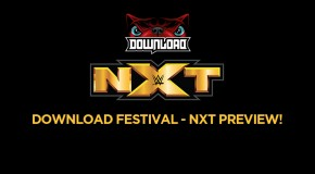 Download Festival 2017 – NXT Preview – The Download/NXT Tag Team Theme Dream