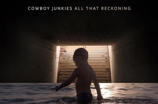 "Cowboy Junkies – ""All That Reckoning"" continues an honest, human and affecting career"