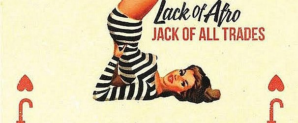 "Lack Of Afro – ""Jack Of All Trades"" – Sweet soul, funk and pop make a perfect summer album"