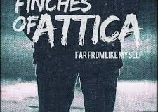 FINCHES OF ATTICA- FAR FROM LIKE MYSELF