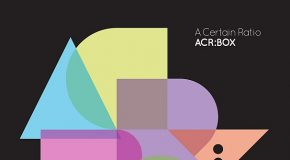 "A CERTAIN RATIO – ""ACR:BOX"" – punky, funky, dubby and dancey"