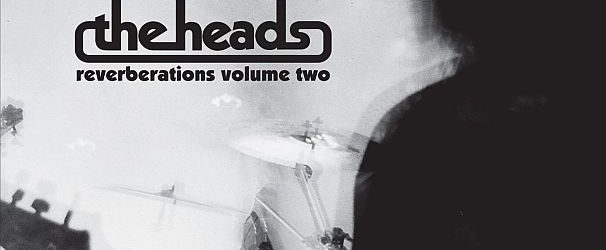 """The Heads – Reverberations Volume 2 – """"epic kosmische gnostic jamming experience"""""""