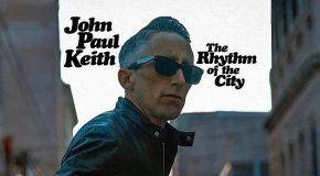 "JOHN PAUL KEITH – ""The Rhythm of the City"" – perfect car music"