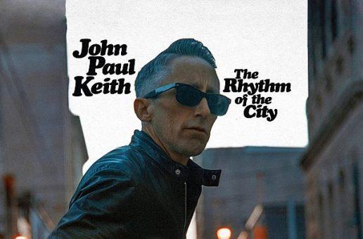 """JOHN PAUL KEITH – """"The Rhythm of the City"""" – perfect car music"""